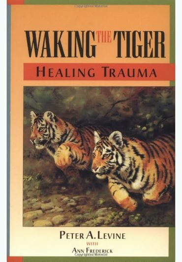 Waking The Tiger Healing Trauma The Innate Capacity To Transform